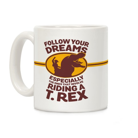 Follow Your Dreams Especially the Ones that Involve Riding a T. Rex Coffee Mug
