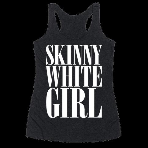 Skinny White Girl Racerback Tank Top