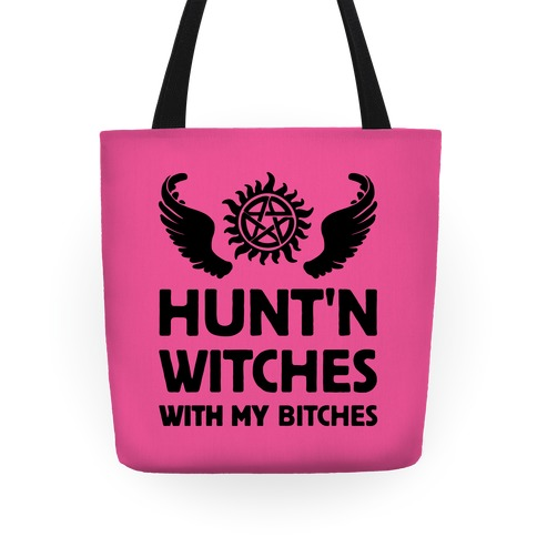 HUNT'N WITCHES WITH MY BITCHES Tote Tote