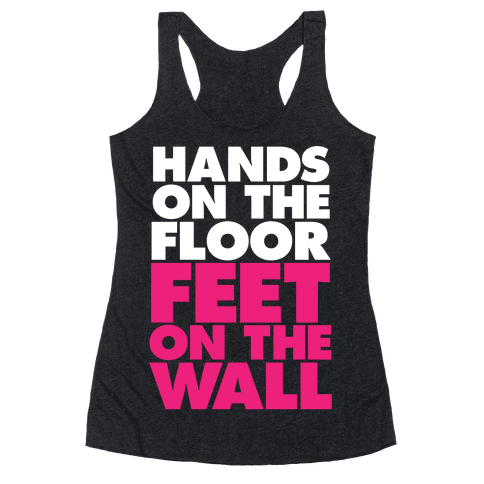 Hands On The Floor, Feet On The Wall Racerback Tank Top