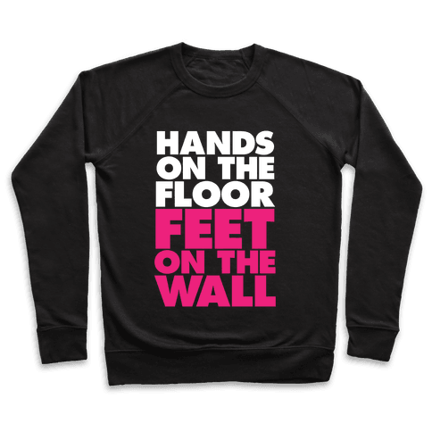 Hands On The Floor, Feet On The Wall Pullover