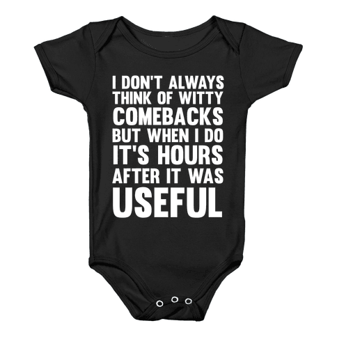 I Don't Always Think Of Witty Comebacks But When I Do It's Hours After It Was Useful Baby Onesy