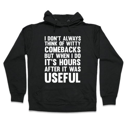 I Don't Always Think Of Witty Comebacks But When I Do It's Hours After It Was Useful Hooded Sweatshirt