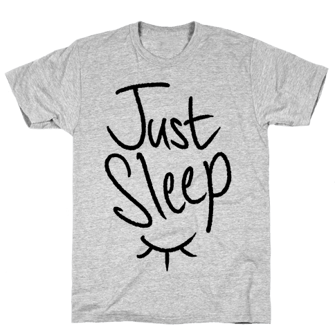 Just Sleep Mens T-Shirt