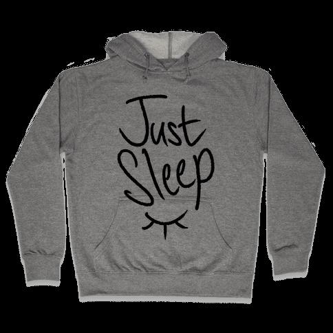 Just Sleep Hooded Sweatshirt