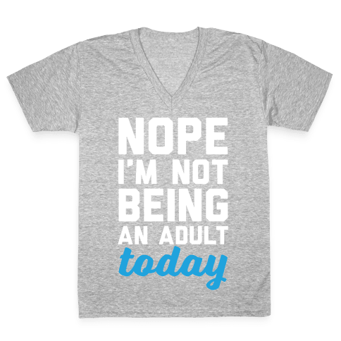 Nope I'm Not Being An Adult Today V-Neck Tee Shirt