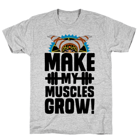 Make My Muscles Grow! Mens T-Shirt