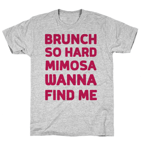 Brunch So Hard Mimosas Wanna Find Me Mens T-Shirt