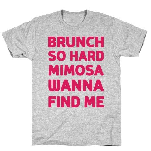 Brunch So Hard Mimosas Wanna Find Me Mens T-Shirt