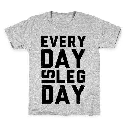 Everyday is Leg Day! Kids T-Shirt