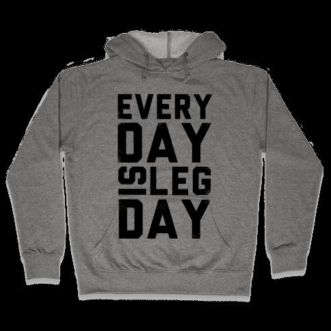 Everyday is Leg Day! Hooded Sweatshirt