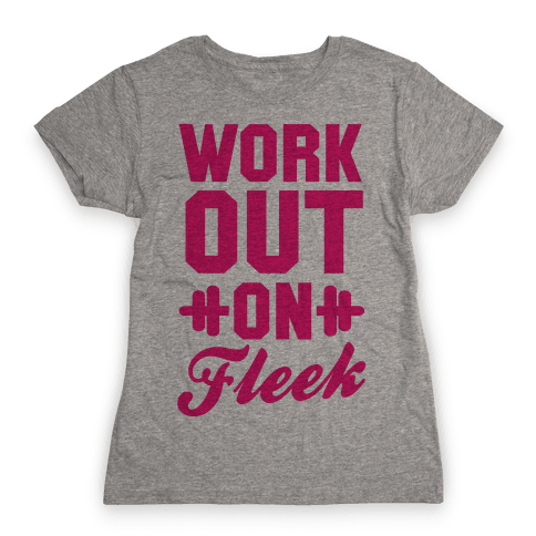 Workout on Fleek Womens T-Shirt
