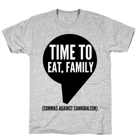 Time to Eat, Family Commas Against Cannibalism Mens T-Shirt