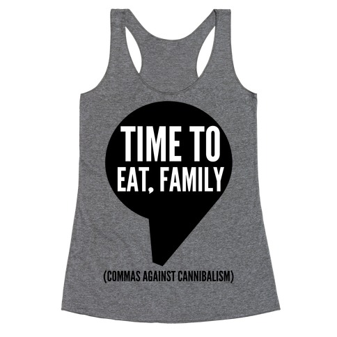 Time to Eat, Family Commas Against Cannibalism Racerback Tank Top