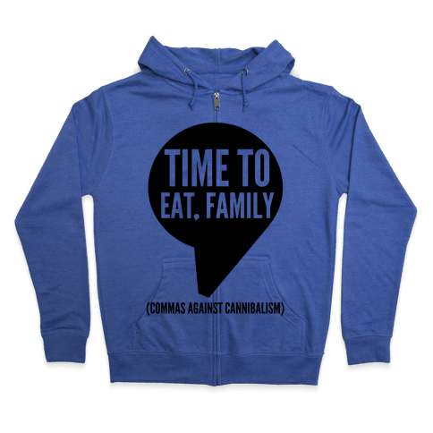 Time to Eat, Family Commas Against Cannibalism Zip Hoodie