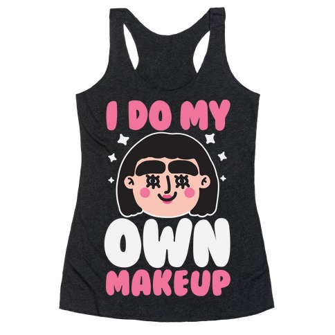 I Do My Own Makeup Racerback Tank Top