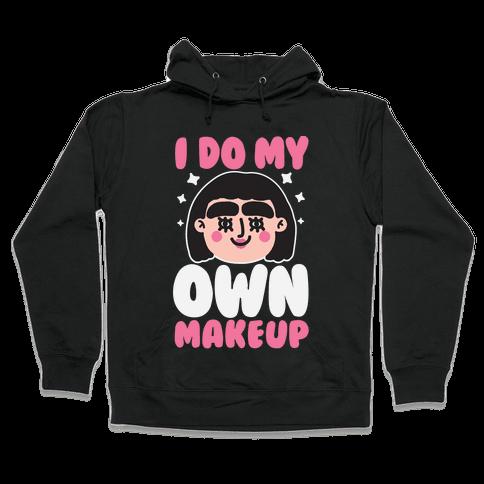I Do My Own Makeup Hooded Sweatshirt