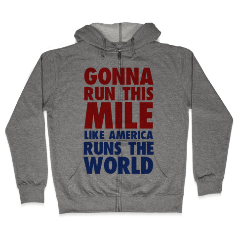 Run This Mile Like America Runs the World Zip Hoodie
