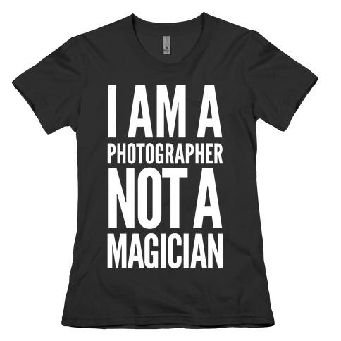 I Am A Photographer Not A Magician Womens T-Shirt