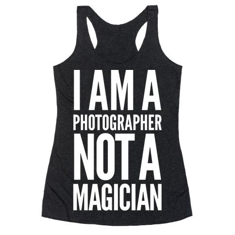I Am A Photographer Not A Magician Racerback Tank Top