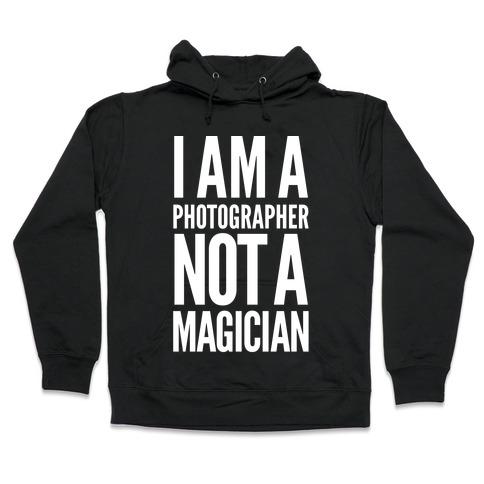 I Am A Photographer Not A Magician Hooded Sweatshirt
