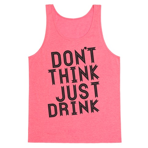 Don't Think, Just Drink Tank Top