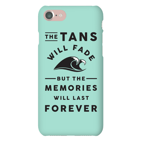 The Tans Will Fade But The Memories Will Last Forever Phone Case