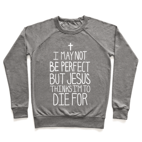 I May Not be Perfect but Jesus Thinks I'm to Die For.  Pullover