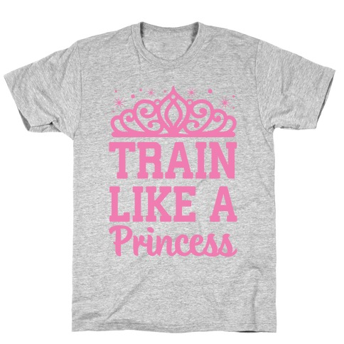 Train Like A Princess T-Shirt