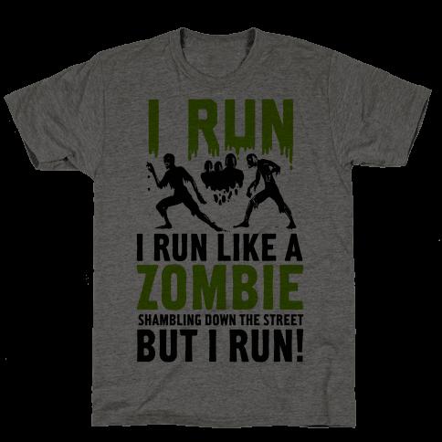 I Run Like a Zombie Shambling Down the Street...