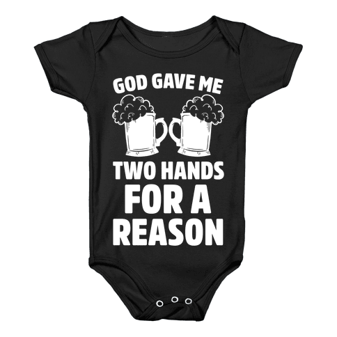God Gave Me Two Hands For A Reason (Beer) Baby Onesy