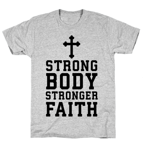 Strong Body Stronger Faith Mens T-Shirt