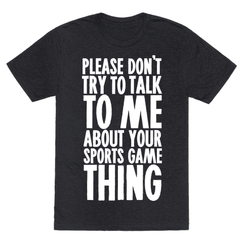 Don't Try to Talk to Me About Your Sports Game Thing