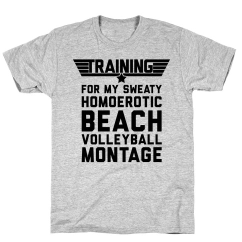 Training for My Sweaty Homoerotic Beach Volleyball Montage T-Shirt