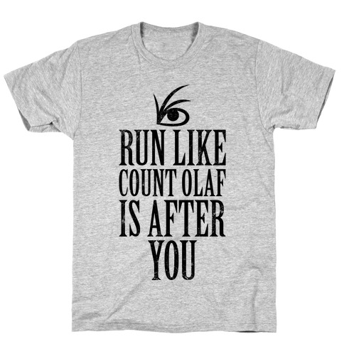 Run Like Count Olaf Is After You T-Shirt