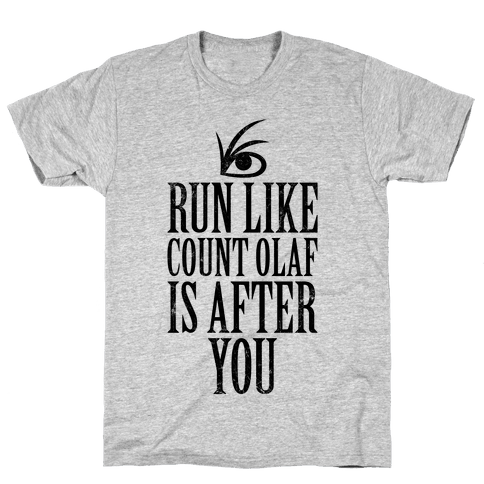 Run Like Count Olaf Is After You Mens T-Shirt