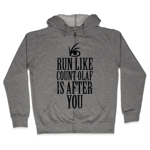 Run Like Count Olaf Is After You Zip Hoodie