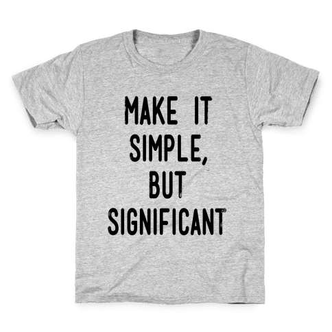 Make it SImple but Significant Kids T-Shirt