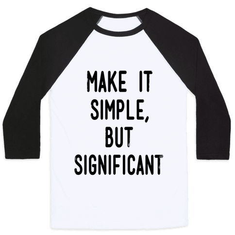 Make it SImple but Significant Baseball Tee