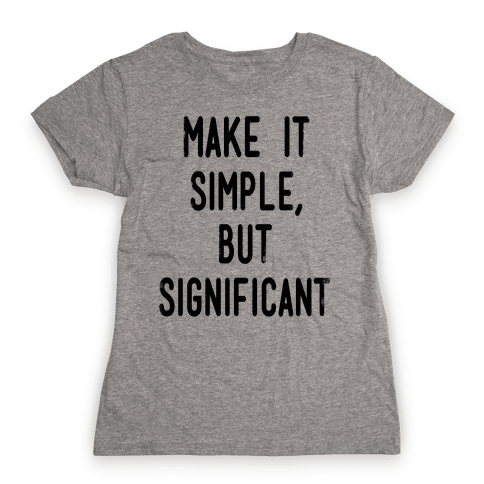 Make it SImple but Significant Womens T-Shirt