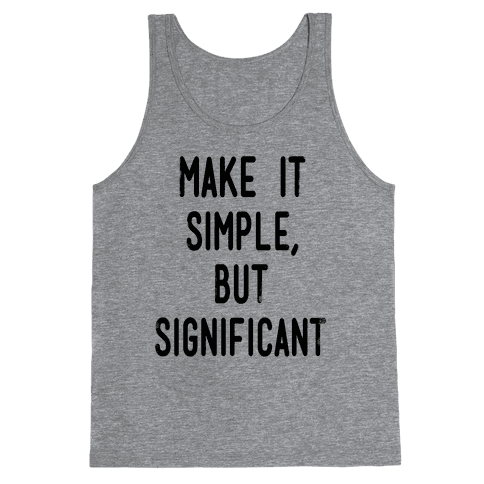 Make it SImple but Significant Tank Top