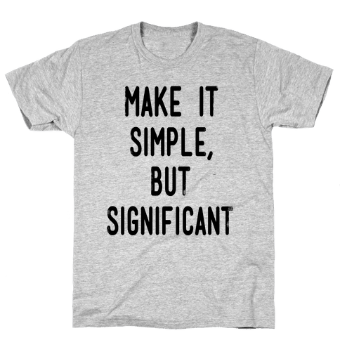 Make it SImple but Significant Mens T-Shirt