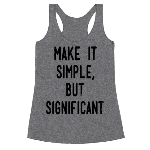 Make it SImple but Significant Racerback Tank Top