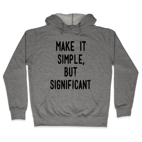 Make it SImple but Significant Hooded Sweatshirt