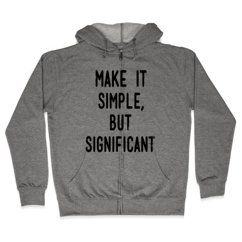 Make it SImple but Significant Zip Hoodie