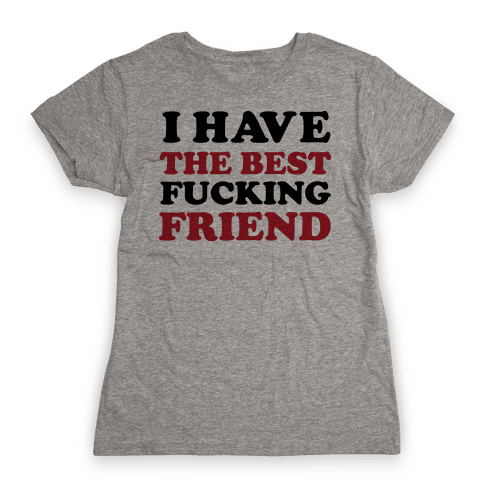 I Have The Best F***ing Friend Womens T-Shirt