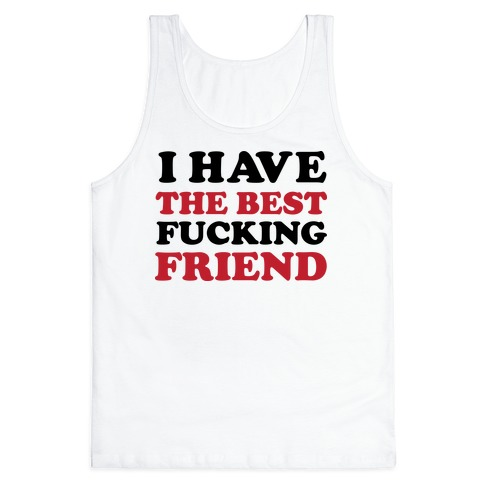 I Have The Best F***ing Friend Tank Top