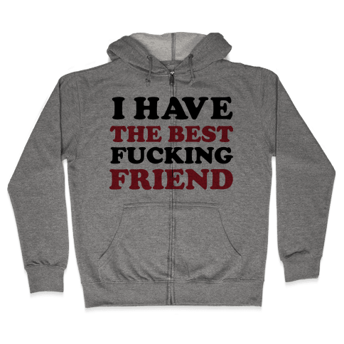 I Have The Best F***ing Friend Zip Hoodie