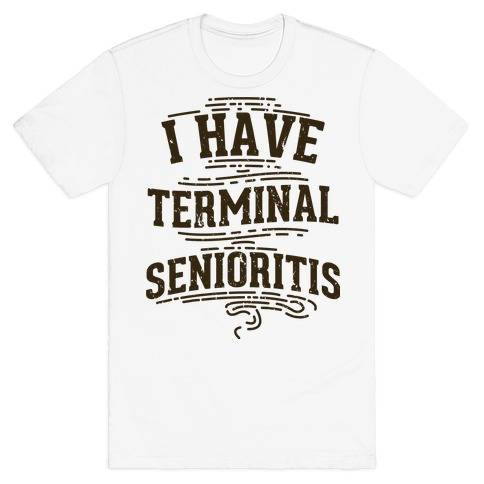 Terminal Senioritis T-Shirt
