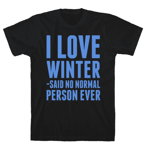 I Love Winter Said No Normal Person Ever Mens T-Shirt